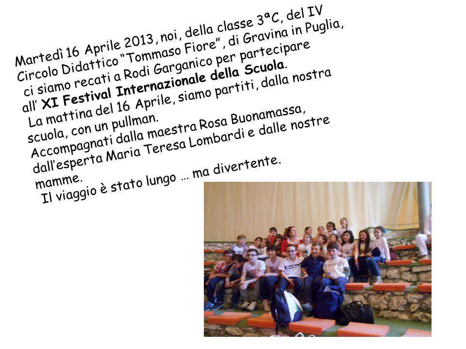 """Martedì 16 Aprile 2013, noi, della classe 3ªC, del IV Circolo Didattico """"Tommaso Fiore"""", di Gravina in Puglia, ci siamo recati a Rodi Garganico per pa"""