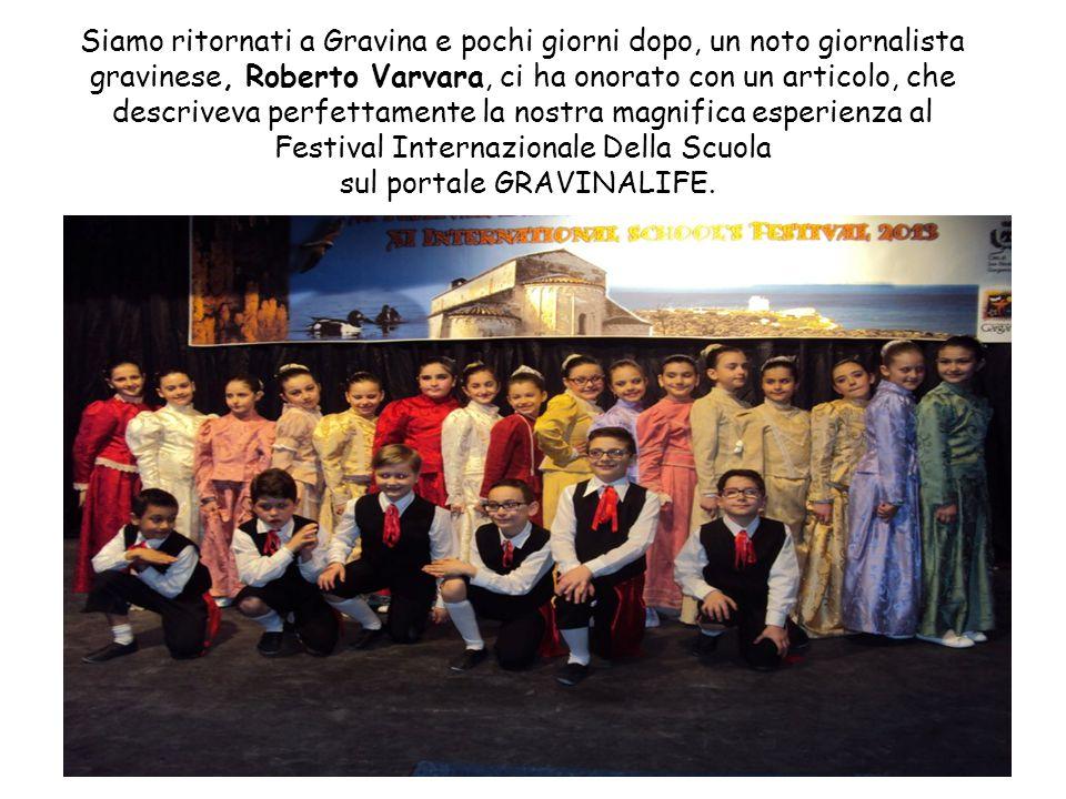 Siamo ritornati a Gravina e pochi giorni dopo, un noto giornalista gravinese, Roberto Varvara, ci ha onorato con un articolo, che descriveva perfettam