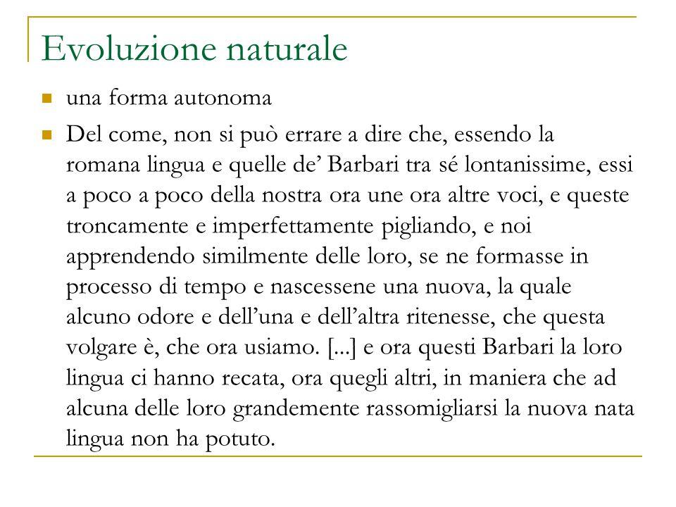 Evoluzione naturale una forma autonoma Del come, non si può errare a dire che, essendo la romana lingua e quelle de' Barbari tra sé lontanissime, essi