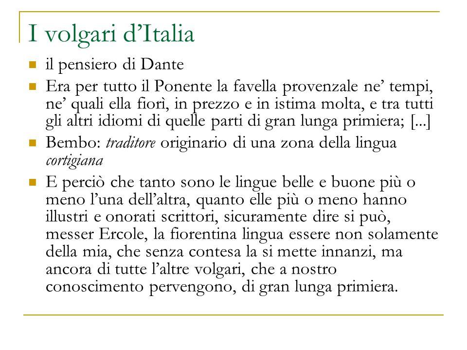 I volgari d'Italia il pensiero di Dante Era per tutto il Ponente la favella provenzale ne' tempi, ne' quali ella fiorì, in prezzo e in istima molta, e