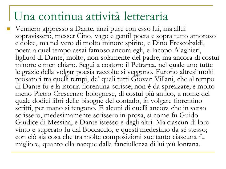 Una continua attività letteraria Vennero appresso a Dante, anzi pure con esso lui, ma allui sopravissero, messer Cino, vago e gentil poeta e sopra tut
