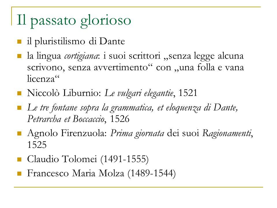 """Il passato glorioso il pluristilismo di Dante la lingua cortigiana: i suoi scrittori """"senza legge alcuna scrivono, senza avvertimento"""" con """"una folla"""