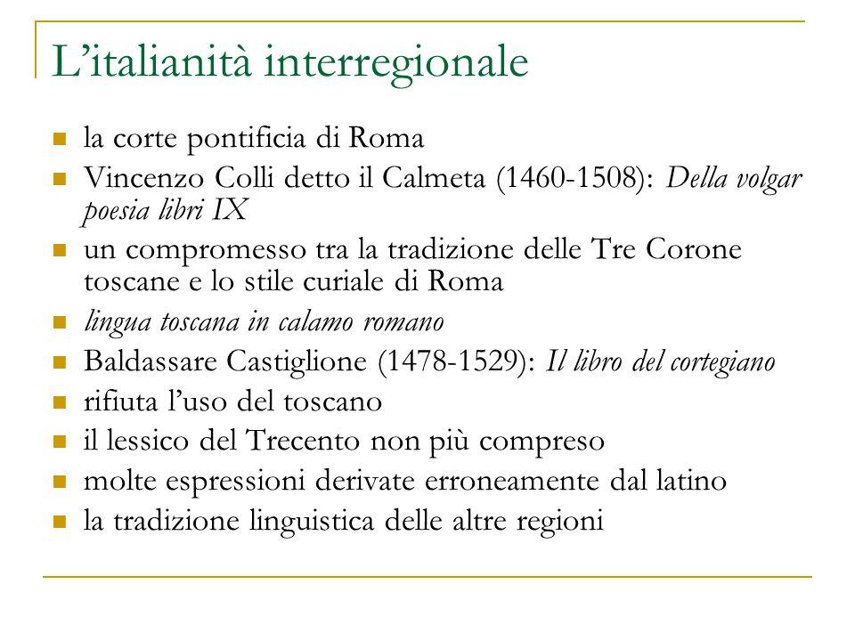 L'italianità interregionale la corte pontificia di Roma Vincenzo Colli detto il Calmeta (1460-1508): Della volgar poesia libri IX un compromesso tra l