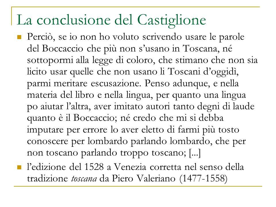La conclusione del Castiglione Perciò, se io non ho voluto scrivendo usare le parole del Boccaccio che più non s'usano in Toscana, né sottopormi alla