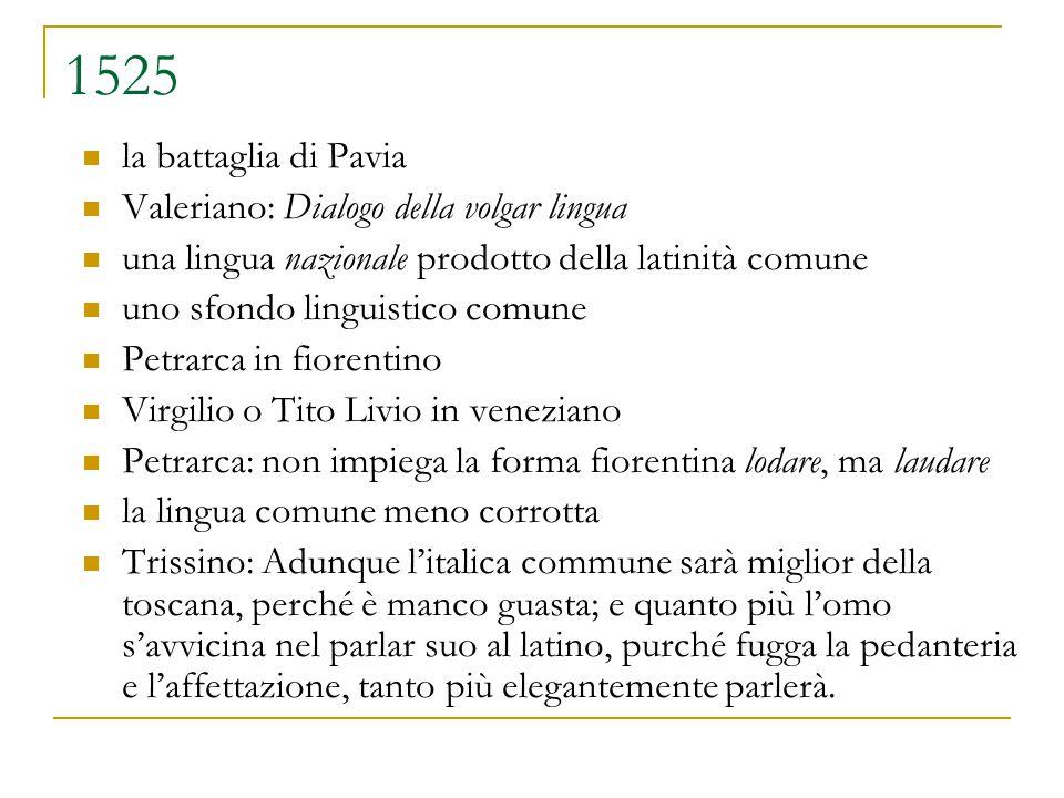 1525 la battaglia di Pavia Valeriano: Dialogo della volgar lingua una lingua nazionale prodotto della latinità comune uno sfondo linguistico comune Pe