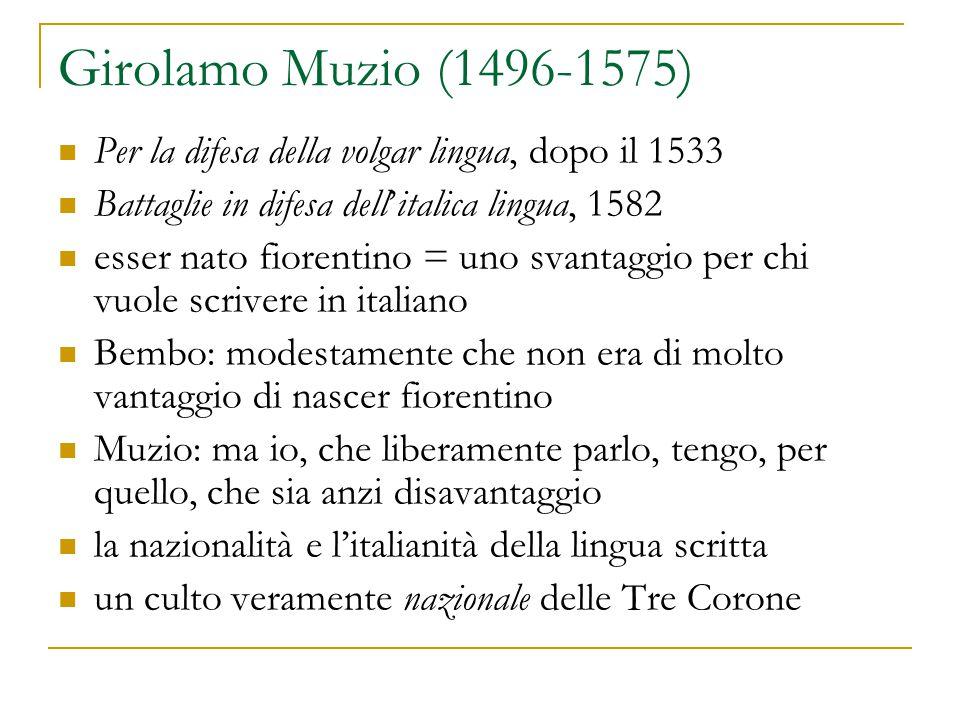 Girolamo Muzio (1496-1575) Per la difesa della volgar lingua, dopo il 1533 Battaglie in difesa dell'italica lingua, 1582 esser nato fiorentino = uno s