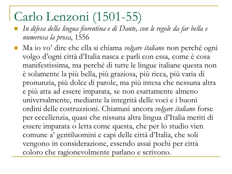 Carlo Lenzoni (1501-55) In difesa della lingua fiorentina e di Dante, con le regole da far bella e numerosa la prosa, 1556 Ma io vo' dire che ella si