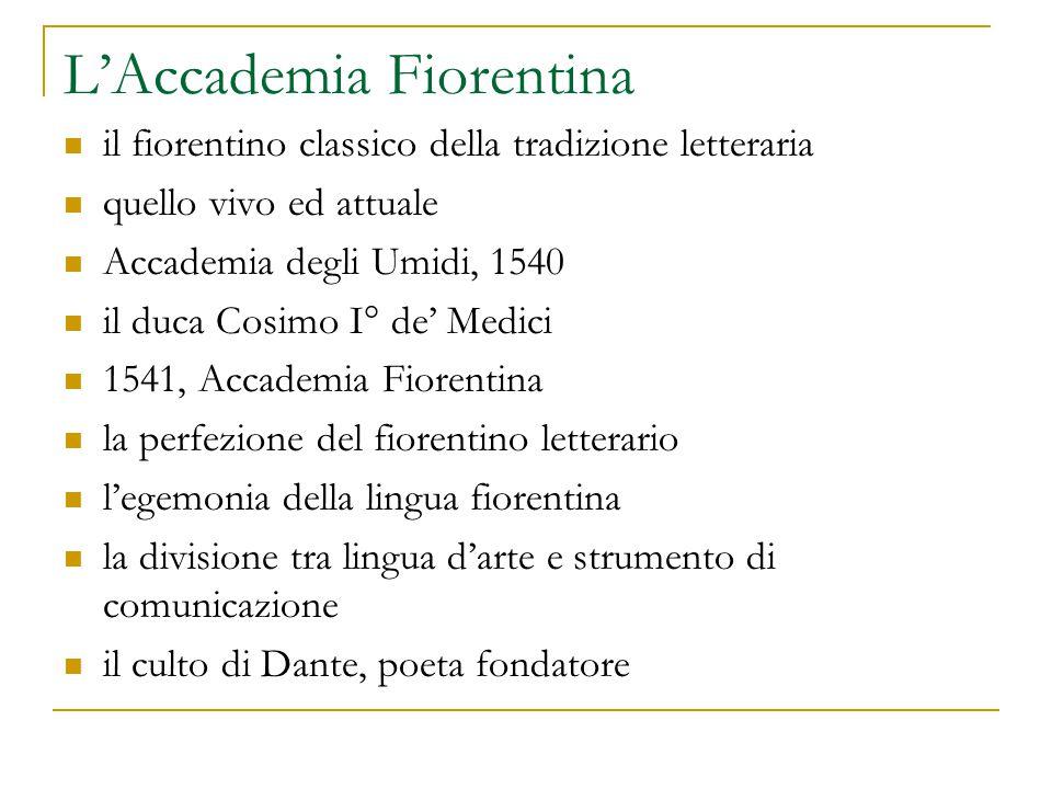 L'Accademia Fiorentina il fiorentino classico della tradizione letteraria quello vivo ed attuale Accademia degli Umidi, 1540 il duca Cosimo I° de' Med