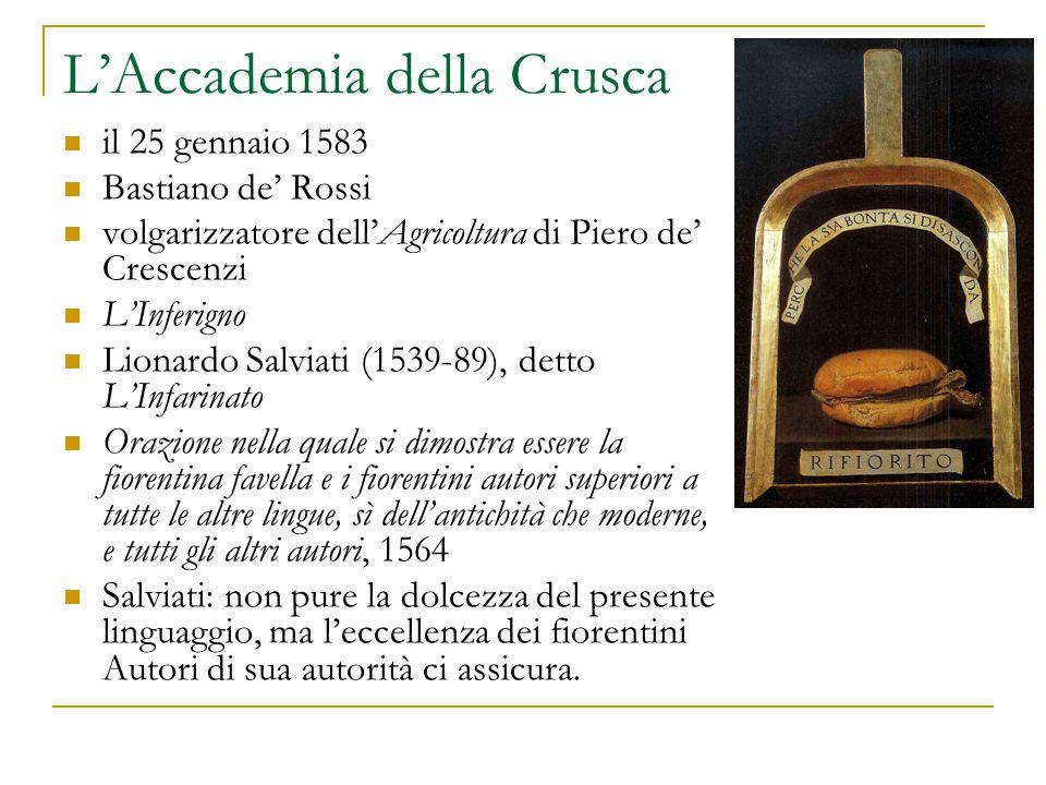 L'Accademia della Crusca il 25 gennaio 1583 Bastiano de' Rossi volgarizzatore dell'Agricoltura di Piero de' Crescenzi L'Inferigno Lionardo Salviati (1