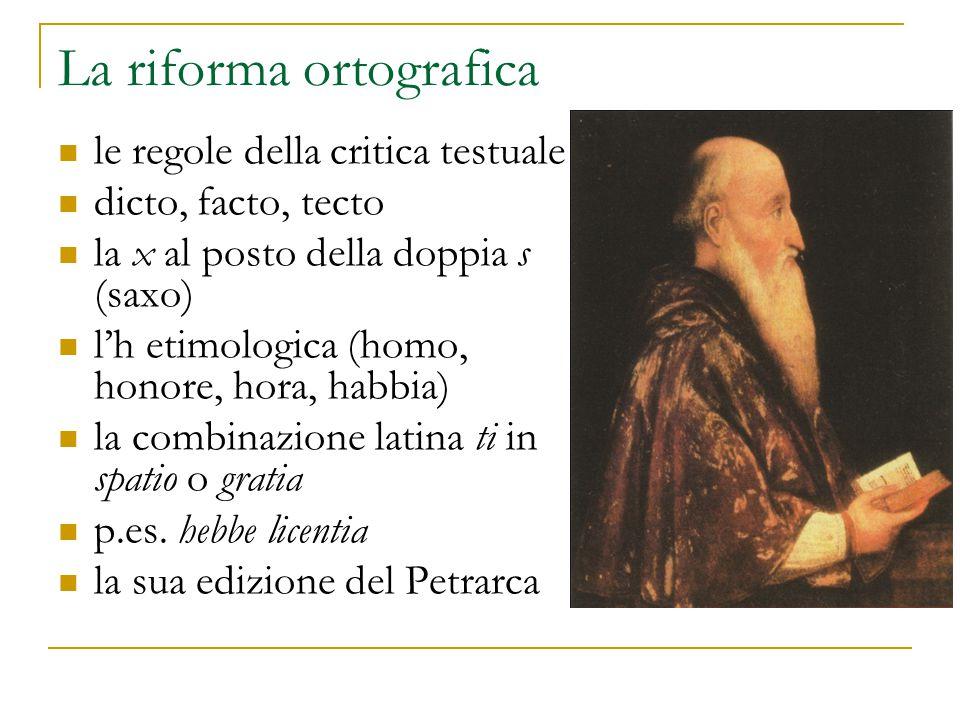 La riforma ortografica le regole della critica testuale dicto, facto, tecto la x al posto della doppia s (saxo) l'h etimologica (homo, honore, hora, h
