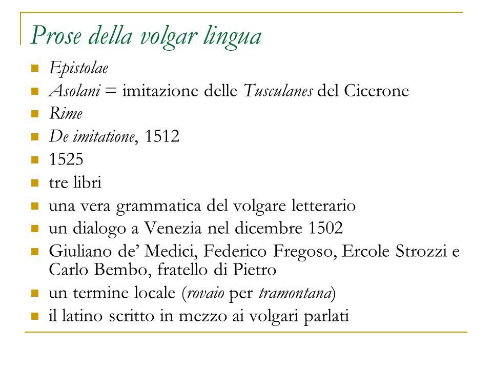 Prose della volgar lingua Epistolae Asolani = imitazione delle Tusculanes del Cicerone Rime De imitatione, 1512 1525 tre libri una vera grammatica del