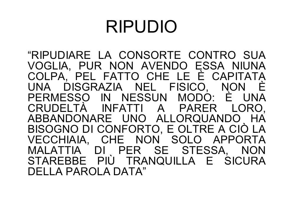 """RIPUDIO """"RIPUDIARE LA CONSORTE CONTRO SUA VOGLIA, PUR NON AVENDO ESSA NIUNA COLPA, PEL FATTO CHE LE È CAPITATA UNA DISGRAZIA NEL FISICO, NON È PERMESS"""