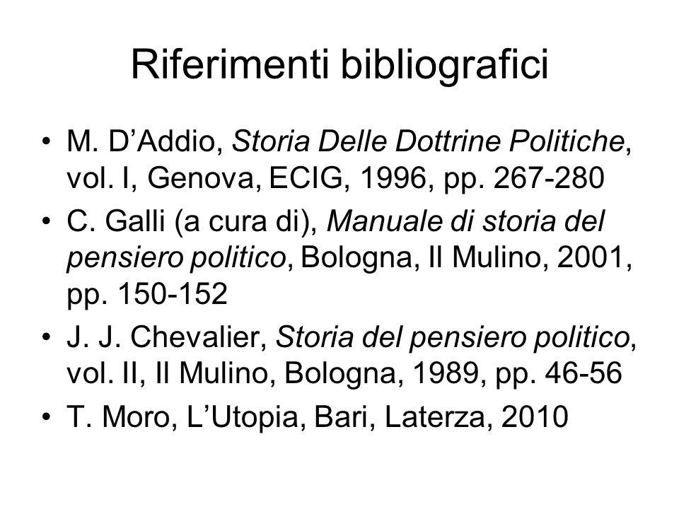Riferimenti bibliografici M. D'Addio, Storia Delle Dottrine Politiche, vol. I, Genova, ECIG, 1996, pp. 267-280 C. Galli (a cura di), Manuale di storia