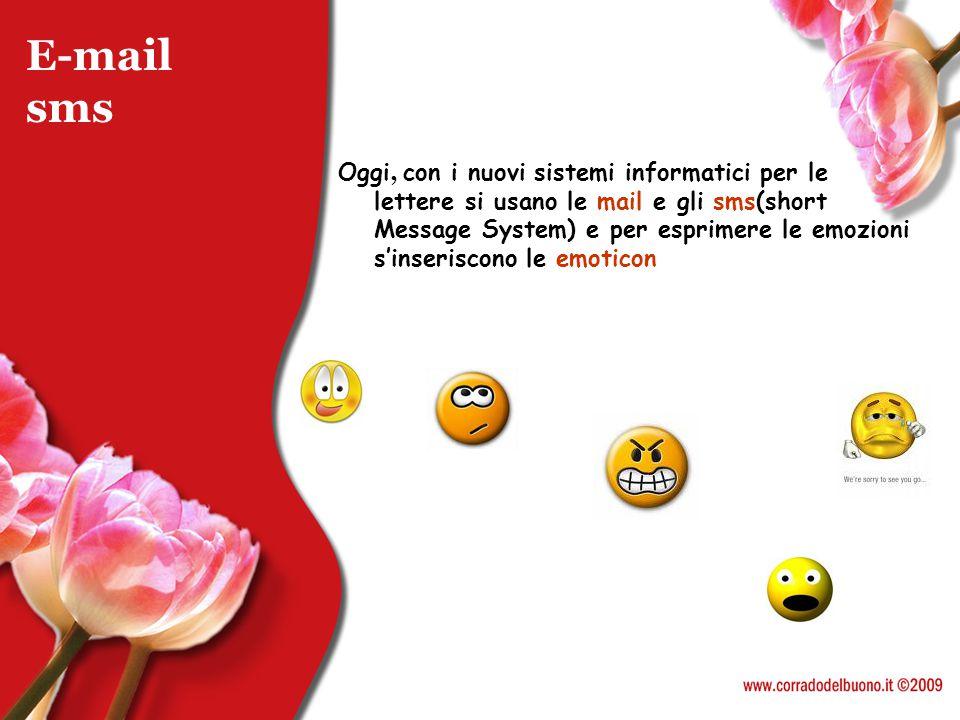 E-mail sms Oggi, con i nuovi sistemi informatici per le lettere si usano le mail e gli sms(short Message System) e per esprimere le emozioni s'inseris