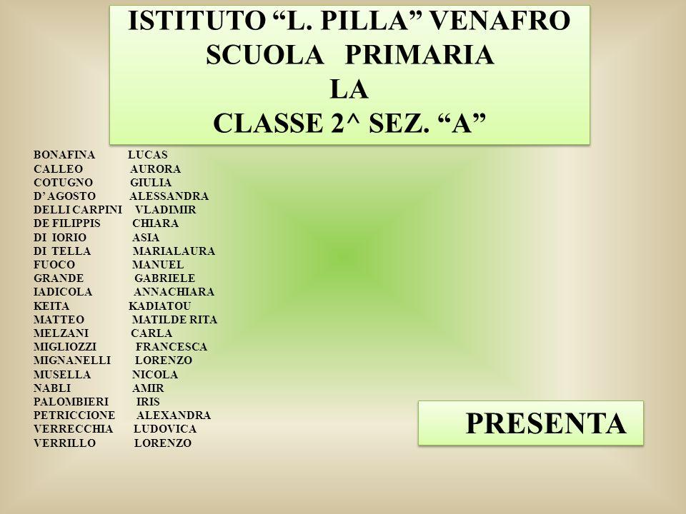"""ISTITUTO """"L. PILLA"""" VENAFRO SCUOLA PRIMARIA LA CLASSE 2^ SEZ. """"A"""" ISTITUTO """"L. PILLA"""" VENAFRO SCUOLA PRIMARIA LA CLASSE 2^ SEZ. """"A"""" BONAFINA LUCAS CAL"""