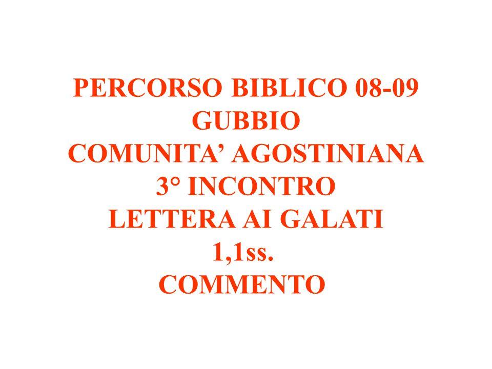 PERCORSO BIBLICO 08-09 GUBBIO COMUNITA' AGOSTINIANA 3° INCONTRO LETTERA AI GALATI 1,1ss. COMMENTO