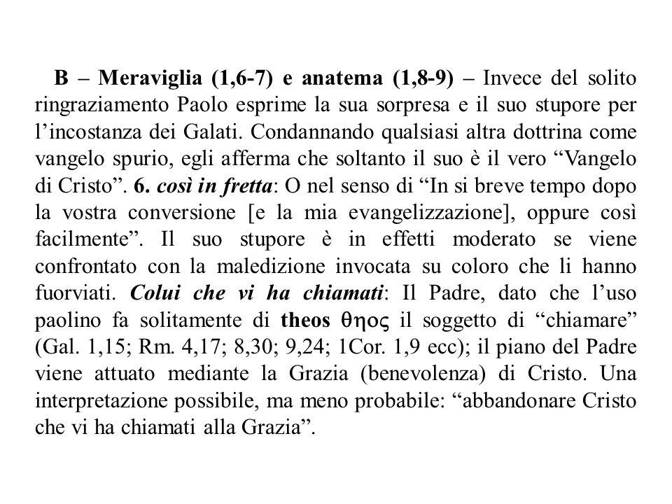 B – Meraviglia (1,6-7) e anatema (1,8-9) – Invece del solito ringraziamento Paolo esprime la sua sorpresa e il suo stupore per l'incostanza dei Galati.