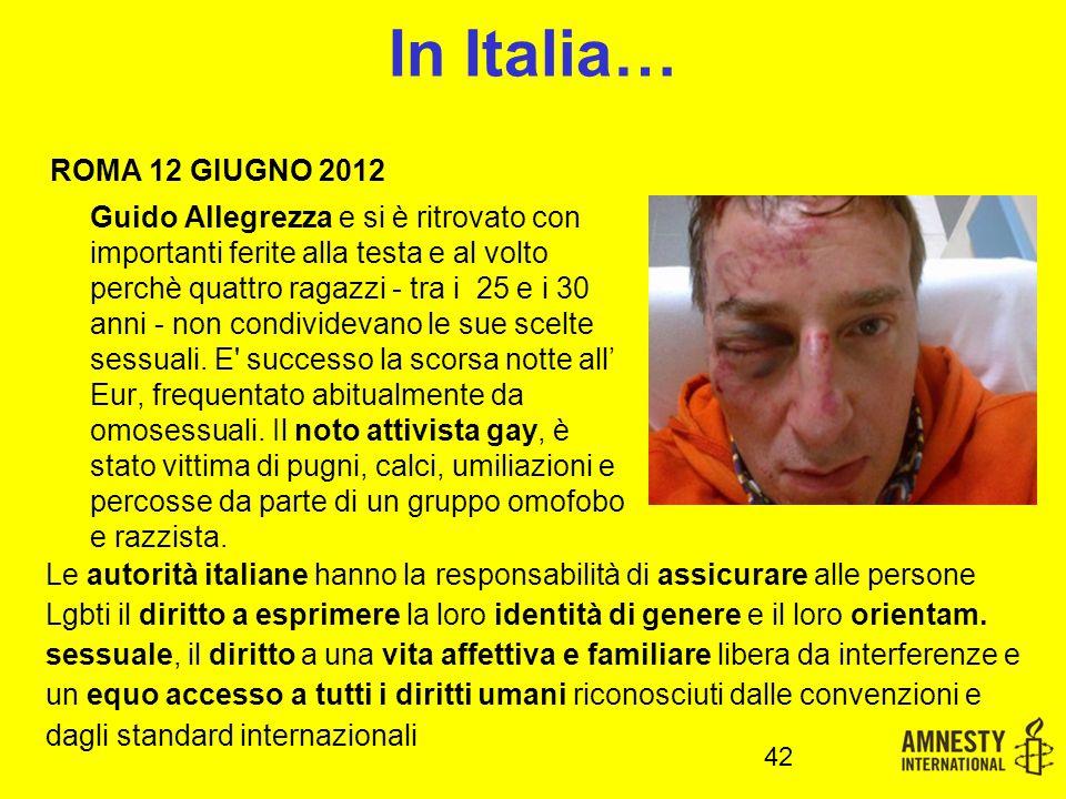 In Italia… ROMA 12 GIUGNO 2012 Guido Allegrezza e si è ritrovato con importanti ferite alla testa e al volto perchè quattro ragazzi - tra i 25 e i 30 anni - non condividevano le sue scelte sessuali.