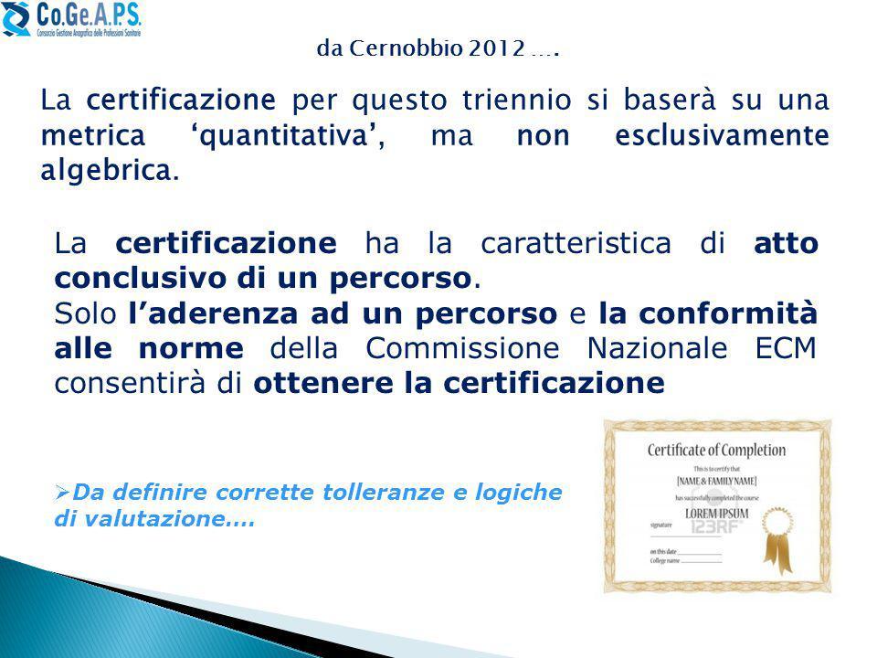 La certificazione per questo triennio si baserà su una metrica 'quantitativa', ma non esclusivamente algebrica.
