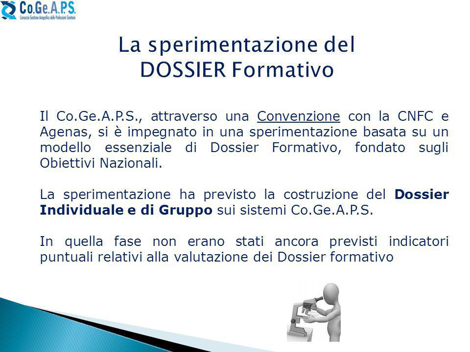Il Co.Ge.A.P.S., attraverso una Convenzione con la CNFC e Agenas, si è impegnato in una sperimentazione basata su un modello essenziale di Dossier Formativo, fondato sugli Obiettivi Nazionali.