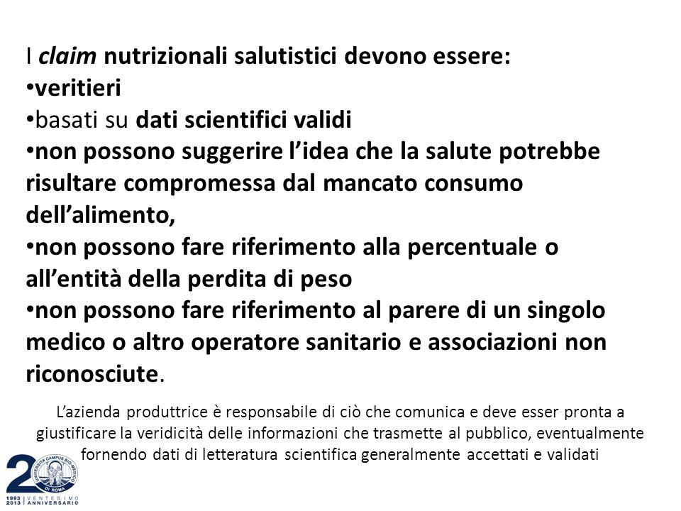 I claim nutrizionali salutistici devono essere: veritieri basati su dati scientifici validi non possono suggerire l'idea che la salute potrebbe risult