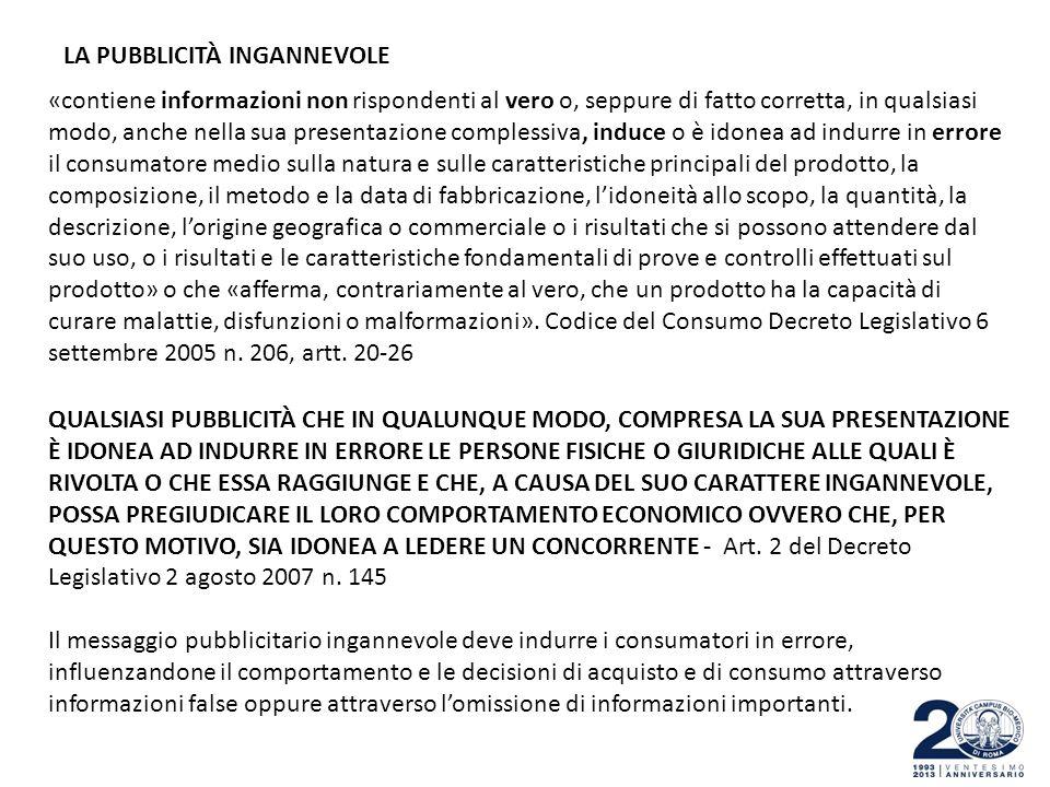 LA PUBBLICITÀ INGANNEVOLE «contiene informazioni non rispondenti al vero o, seppure di fatto corretta, in qualsiasi modo, anche nella sua presentazion