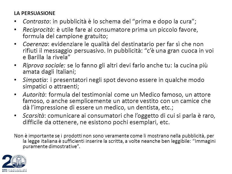 """LA PERSUASIONE Contrasto: in pubblicità è lo schema del """"prima e dopo la cura""""; Reciprocità: è utile fare al consumatore prima un piccolo favore, form"""