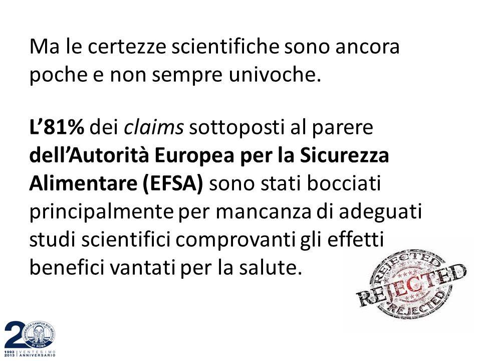 Ma le certezze scientifiche sono ancora poche e non sempre univoche. L'81% dei claims sottoposti al parere dell'Autorità Europea per la Sicurezza Alim