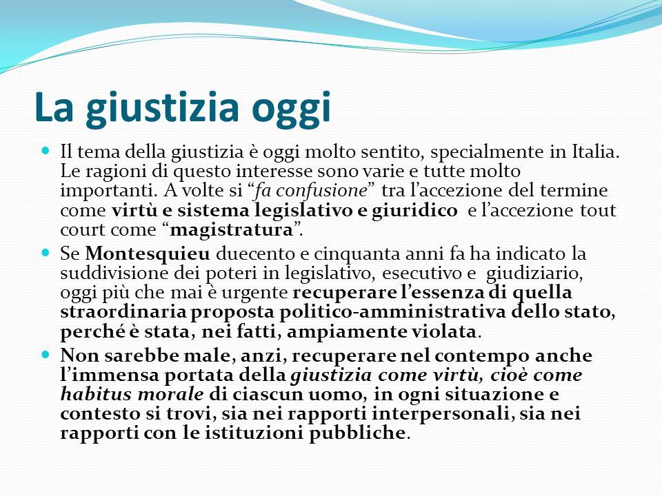 La giustizia oggi Il tema della giustizia è oggi molto sentito, specialmente in Italia.