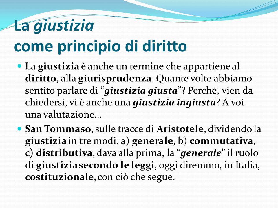 La giustizia generale È sicuramente il concetto più arduo, perché, appunto, si riferisce alla legislazione in vigore.