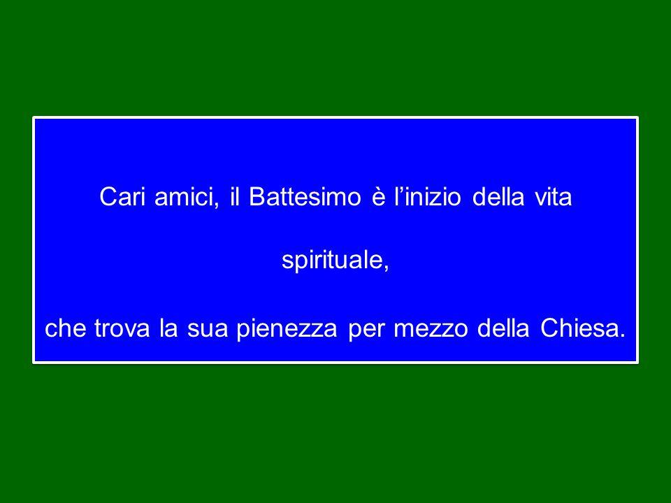 Il beato Antonio Rosmini afferma che «il battezzato subisce una segreta ma potentissima operazione, per la quale egli viene sollevato all'ordine soprannaturale, vien posto in comunicazione con Dio» (Del principio supremo della metodica).