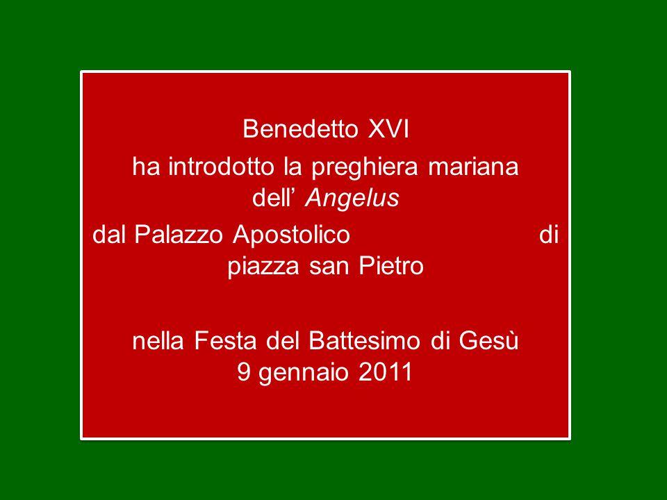 Benedetto XVI ha introdotto la preghiera mariana dell' Angelus dal Palazzo Apostolico di piazza san Pietro nella Festa del Battesimo di Gesù 9 gennaio 2011 Benedetto XVI ha introdotto la preghiera mariana dell' Angelus dal Palazzo Apostolico di piazza san Pietro nella Festa del Battesimo di Gesù 9 gennaio 2011