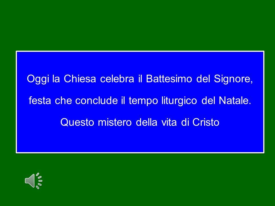 Oggi la Chiesa celebra il Battesimo del Signore, festa che conclude il tempo liturgico del Natale.