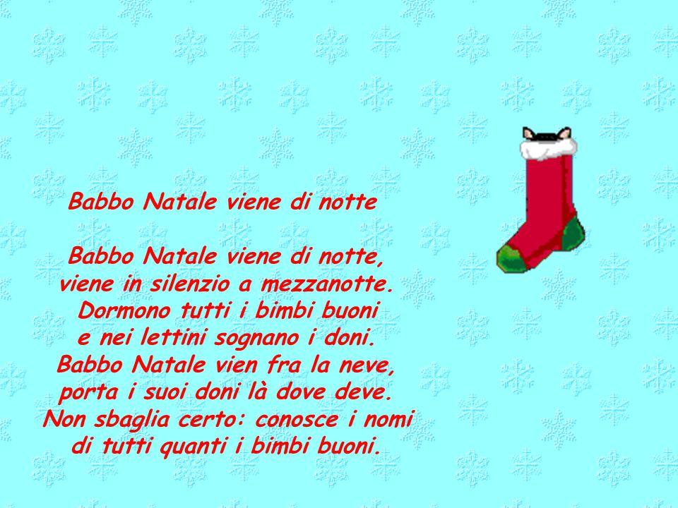 Babbo Natale viene di notte Babbo Natale viene di notte, viene in silenzio a mezzanotte.