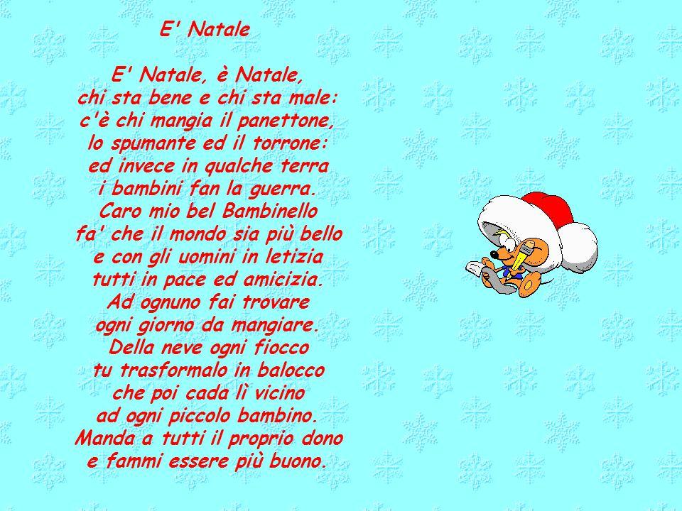 E Natale E Natale, è Natale, chi sta bene e chi sta male: c è chi mangia il panettone, lo spumante ed il torrone: ed invece in qualche terra i bambini fan la guerra.