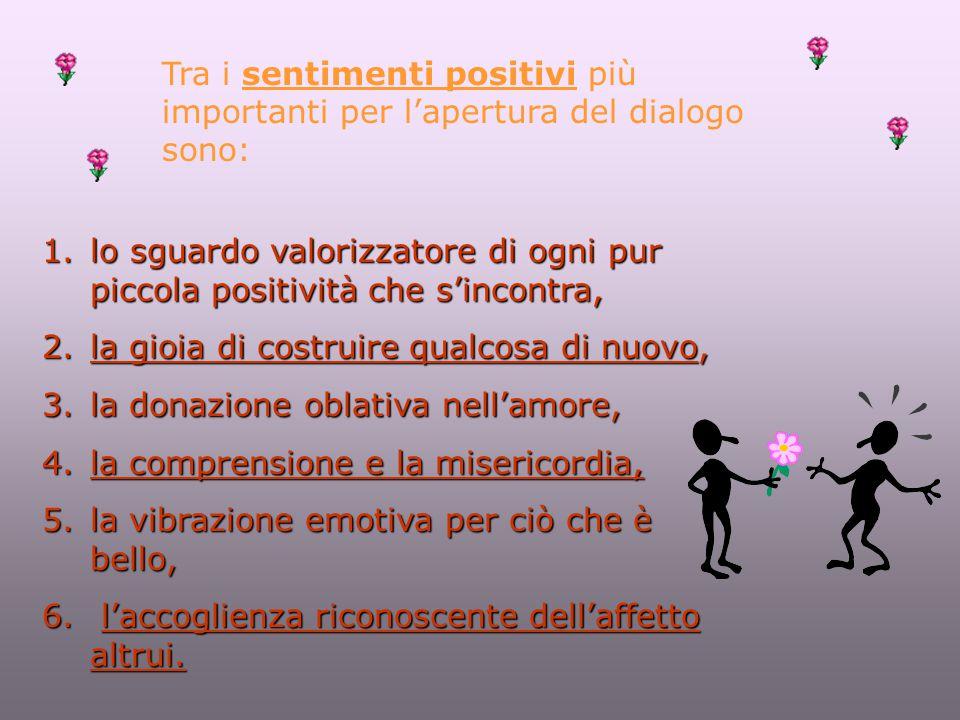 1.lo sguardo valorizzatore di ogni pur piccola positività che s'incontra, 2.la gioia di costruire qualcosa di nuovo, 3.la donazione oblativa nell'amor
