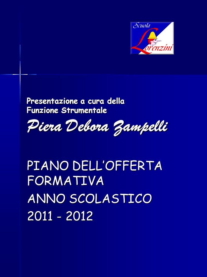 Presentazione a cura della Funzione Strumentale Piera Debora Zampelli PIANO DELL'OFFERTA FORMATIVA ANNO SCOLASTICO 2011 - 2012