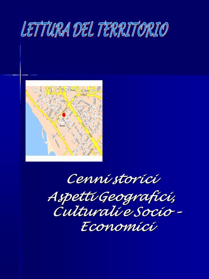 Cenni storici Aspetti Geografici, Culturali e Socio – Economici