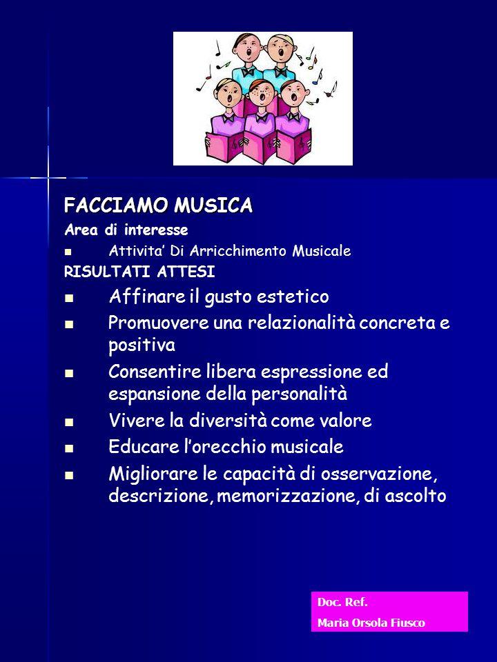 FACCIAMO MUSICA Area di interesse Attivita' Di Arricchimento Musicale RISULTATI ATTESI Affinare il gusto estetico Promuovere una relazionalità concret