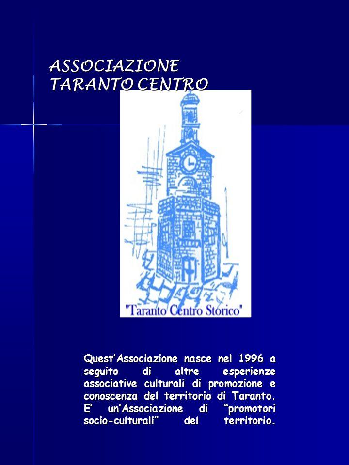 ASSOCIAZIONE TARANTO CENTRO Quest'Associazione nasce nel 1996 a seguito di altre esperienze associative culturali di promozione e conoscenza del terri