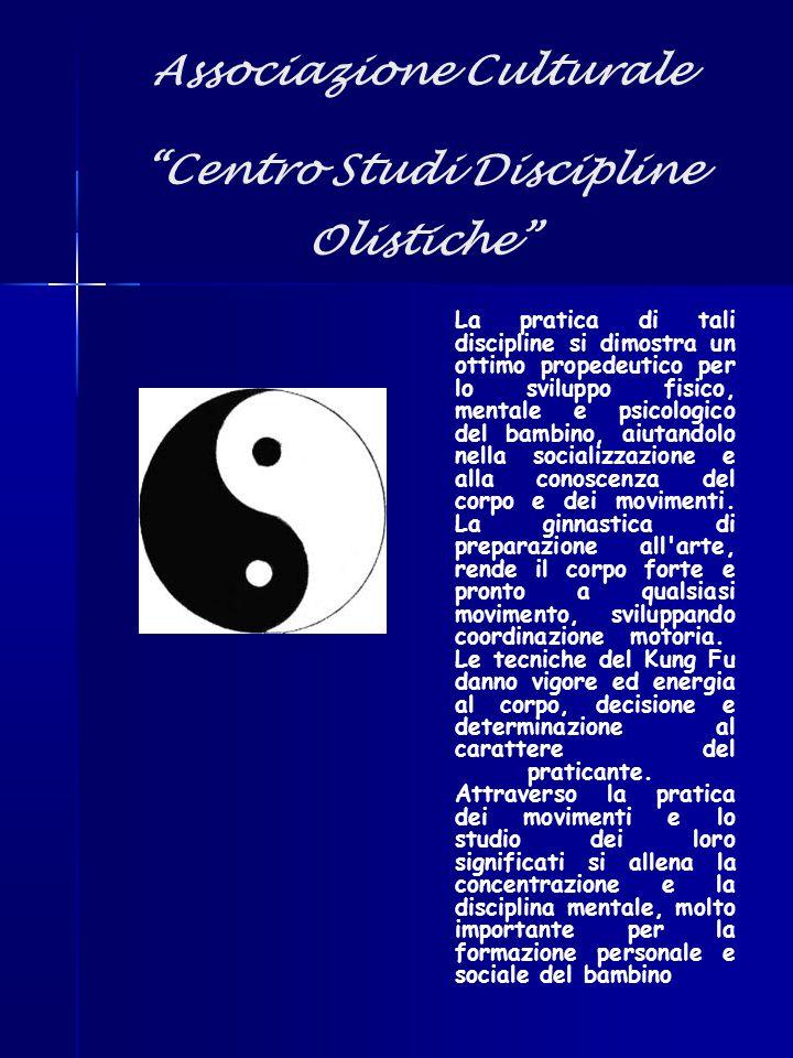 """Associazione Culturale """"Centro Studi Discipline Olistiche"""" La pratica di tali discipline si dimostra un ottimo propedeutico per lo sviluppo fisico, me"""