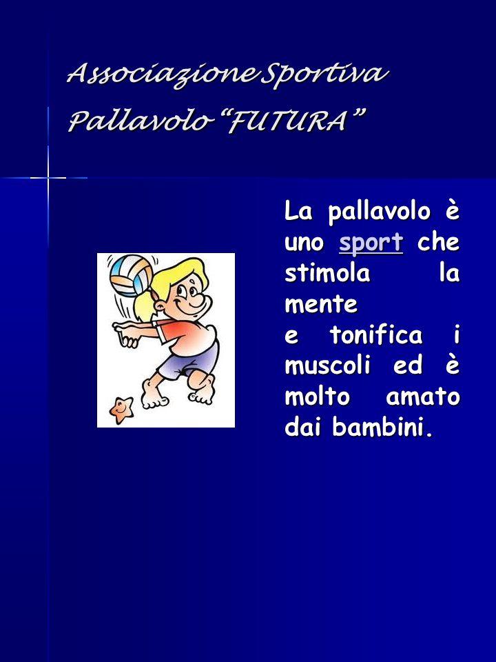 """Associazione Sportiva Pallavolo """"FUTURA"""" La pallavolo è uno sport che stimola la mente e tonifica i muscoli ed è molto amato dai bambini. sport"""