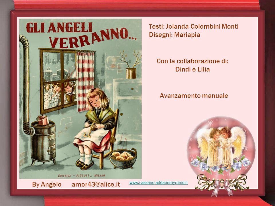 Testi: Jolanda Colombini Monti Disegni: Mariapia By Angelo amor43@alice.it Con la collaborazione di: Dindi e Lilia Avanzamento manuale www.cassano-addaonmymind.it