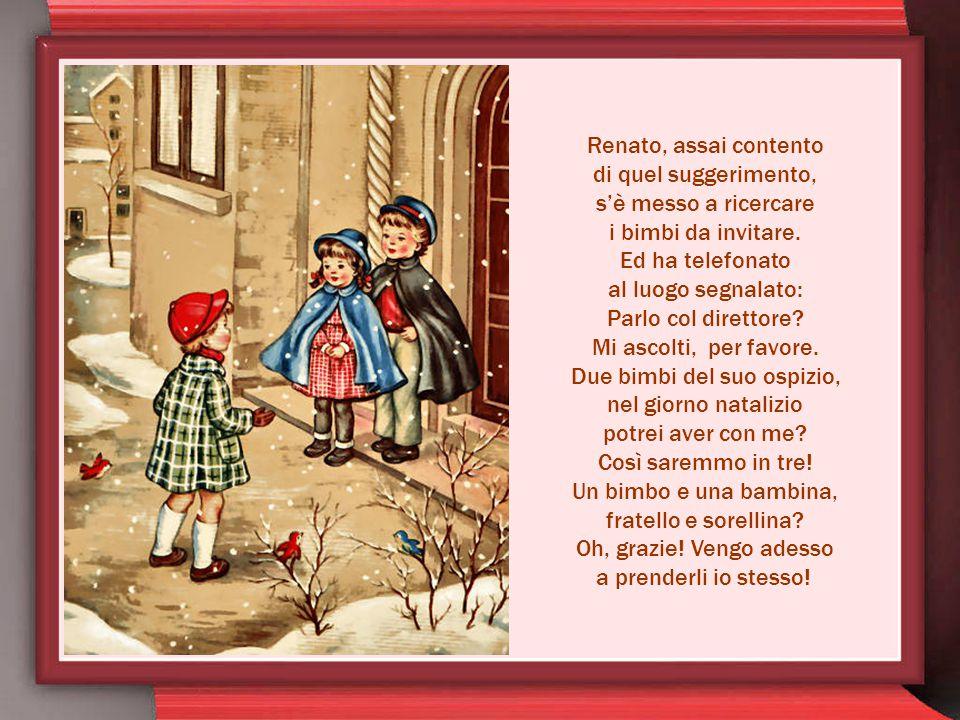 In casa di Renato ch'è un bimbo fortunato, i due angioletti seri conversan volentieri: Vedi Renato, è bello passare in un castello il giorno di Natale