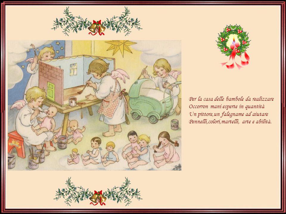 Per la casa delle bambole da realizzare Occorron mani esperte in quantità Un pittore,un falegname ad aiutare Pennelli,colori,martelli, arte e abilità.