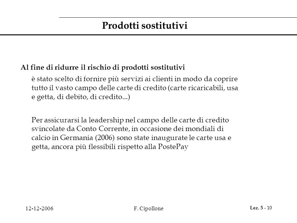 12-12-2006F. Cipollone Lez. 5 - 10 Prodotti sostitutivi Al fine di ridurre il rischio di prodotti sostitutivi è stato scelto di fornire più servizi ai