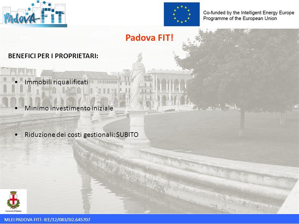 MLEI PADOVA FIT!- IEE/12/083/SI2.645707 BENEFICI PER I PROPRIETARI: Immobili riqualificati Minimo investimento iniziale Riduzione dei costi gestionali