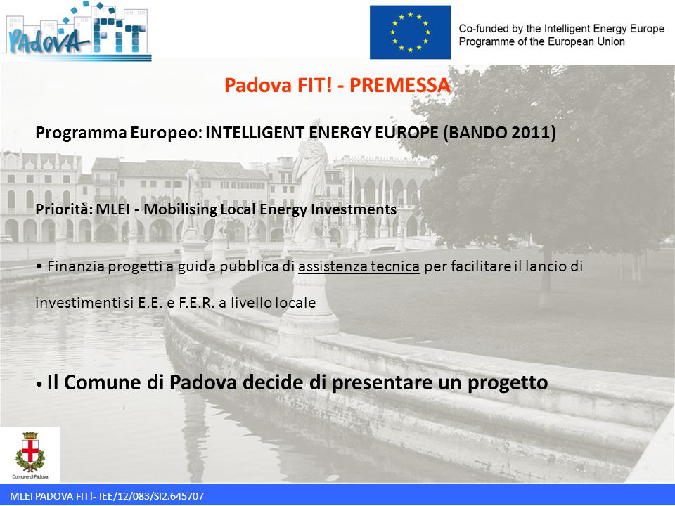 MLEI PADOVA FIT!- IEE/12/083/SI2.645707 Programma Europeo: INTELLIGENT ENERGY EUROPE (BANDO 2011) Priorità: MLEI - Mobilising Local Energy Investments