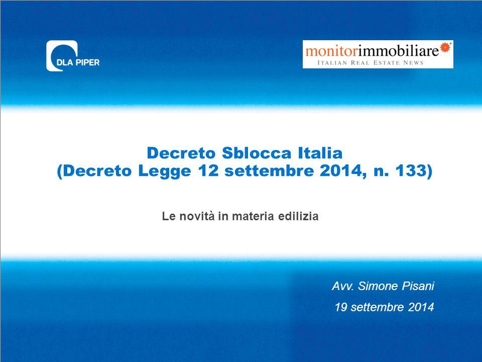 Decreto Sblocca Italia (Decreto Legge 12 settembre 2014, n. 133) Le novità in materia edilizia Avv. Simone Pisani 19 settembre 2014