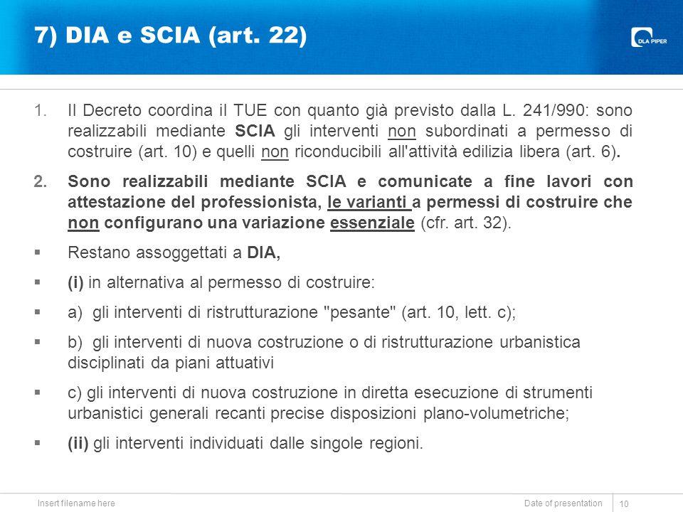 7) DIA e SCIA (art. 22) 1.Il Decreto coordina il TUE con quanto già previsto dalla L. 241/990: sono realizzabili mediante SCIA gli interventi non subo